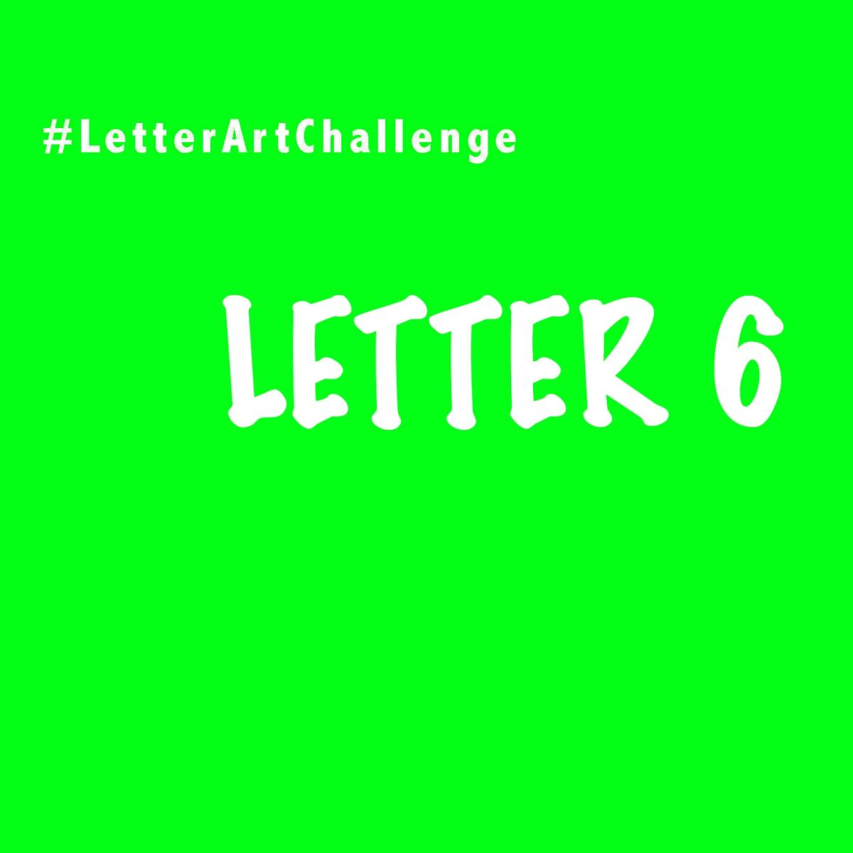 Letter Art Challenge - Letter 6