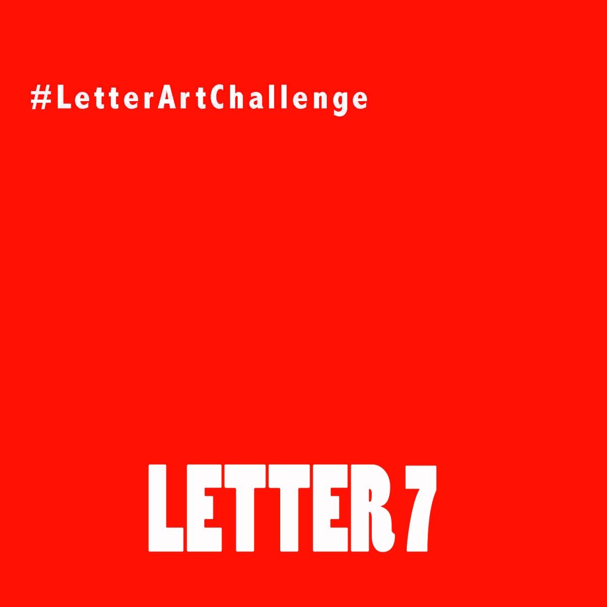 Letter Art Challenge - Letter 7