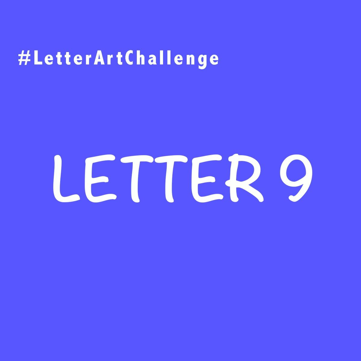 Letter Art Challenge - Letter 9