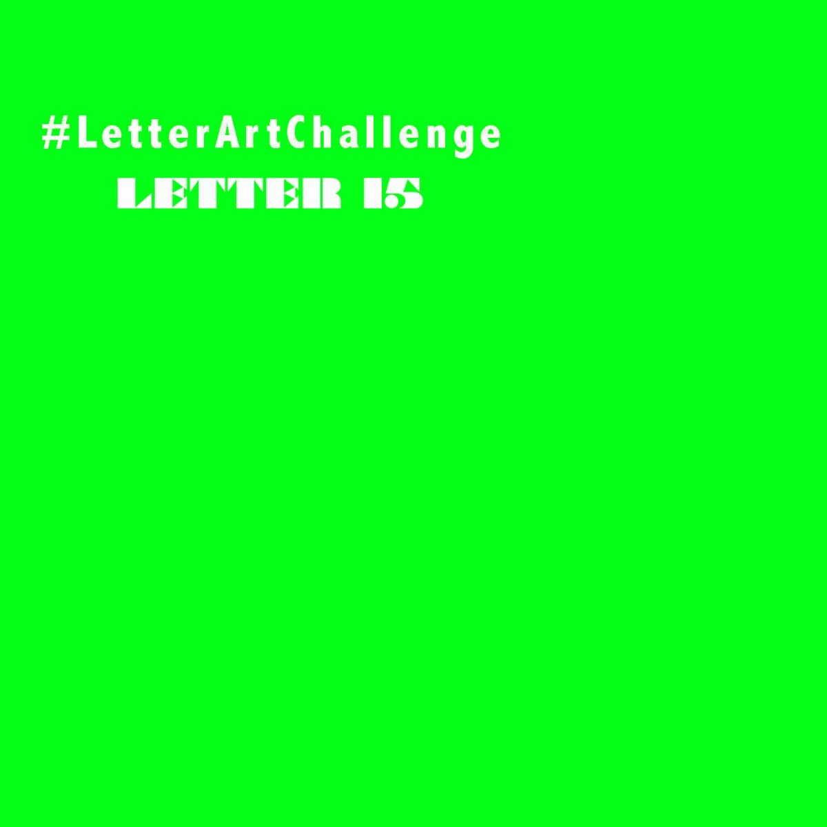 Letter Art Challenge - Letter 15