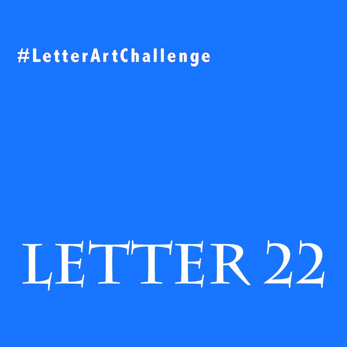 Letter Art Challenge - Letter 22